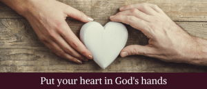 Put your heart in God's hands