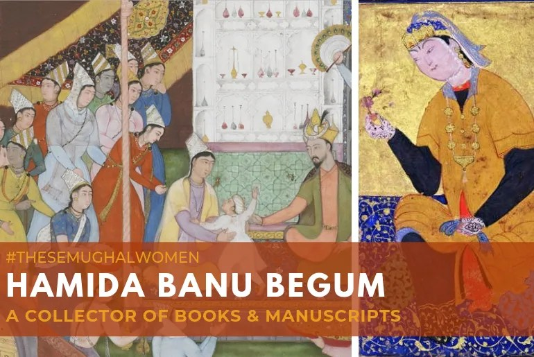 Hamida Banu Begum : Akbar's mother was a collector of books!