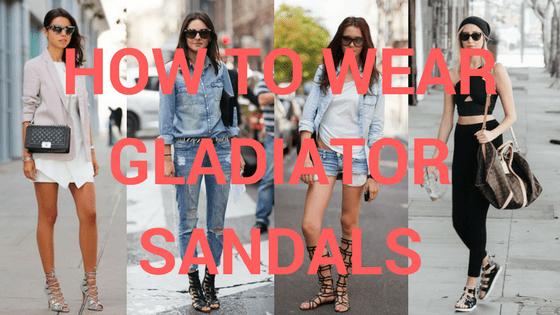 8f2f94350e3 How To Wear Gladiator Sandals 2017  Fashion Ideas - HI FASHION
