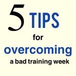 5 Tips for Overcoming a Bad Training Week
