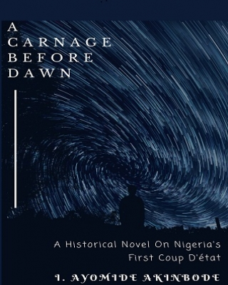 A Carnage Before Dawn: 1966 Coup d'etat of Nigerian Leaders