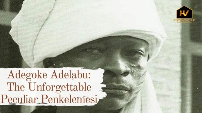 Adegoke Adelabu-The Unforgettable Peculiar Penkelemesi