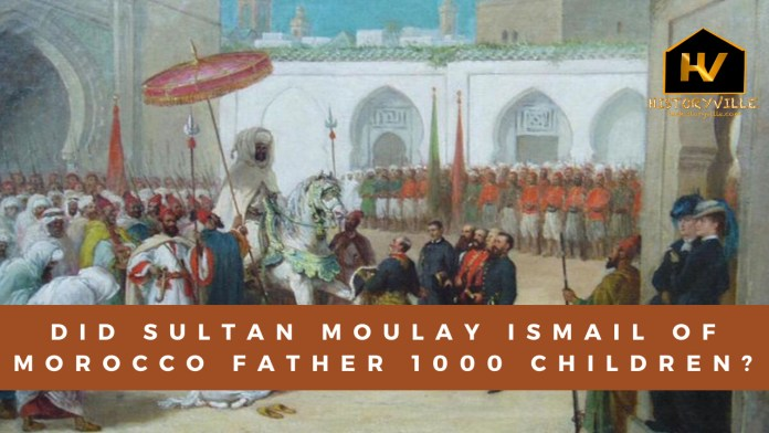 Did Sultan Moulay Ismail of Morocco father 1000 Children