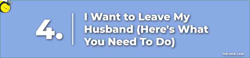 I Want to Leave My Husband - How to Leave Your Husband - Should I Leave My Husband - Leave Your Husband