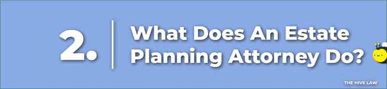 What Does An Estate Planning Attorney Do - Estate Planning Attorneys - Estate Attorneys - Estate Planning Attorneys