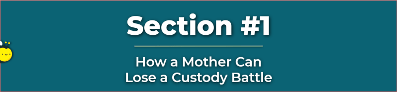 custody of child - unfit mother - how a mother can lose a custody battle - how can a mother lose custody of her child