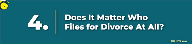 does it matter who files for divorce - husband filed for divorce - wife filed for divorce - does it matter who files for divorce first