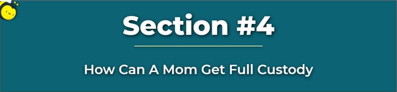 how do i get custody of my son - how can a mom get full custody - full custody for mothers