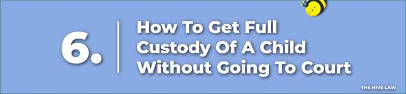 how to get full custody of a child without going to court - How Can A Father Get Full Custody of His Child