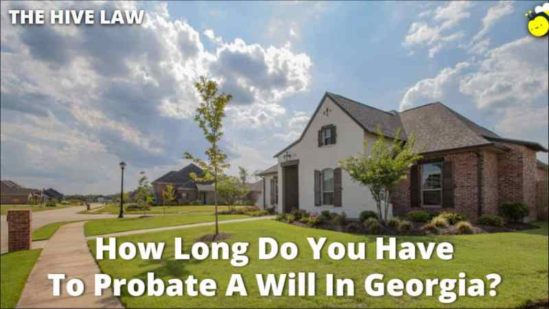 How Long Do You Have To Probate A Will In Georgia - How Long To Settle An Estate - Georgia Probate Time Limit - How Long Does It Take To Probate A Will