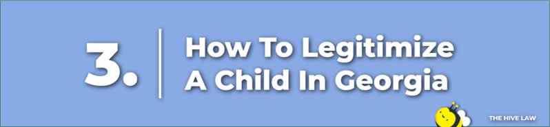 Legitimize A Child In Georgia - How To Legitimize A Child In Georgia - How To Legitimize A Child In GA
