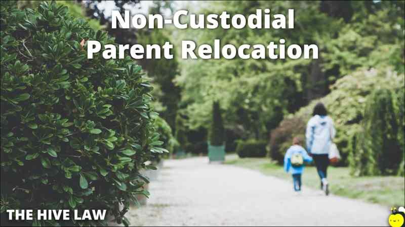 Non Custodial Parent Relocation - Non Custodial Parent Moves Away - Non Custodial Parent Moving Out Of State