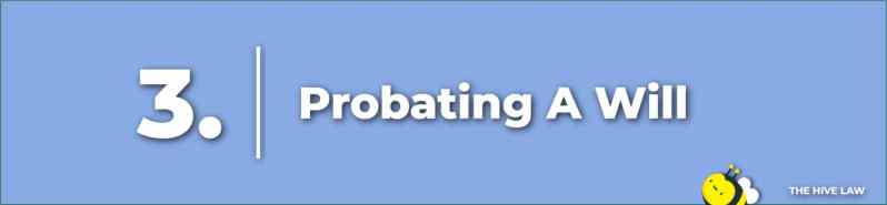 Probating A Will - Does An Estate Have To Go Through Probate If There Is A Will - Why Probate A Will - Does A Will Have To Go Through Probate