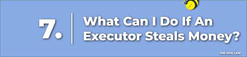 What Can I Do If An Executor Steals Money
