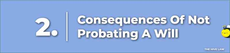Consequences Of Not Probating A Will - How Long Do You Have To File Probate After Death - What Does Probate A Will Mean