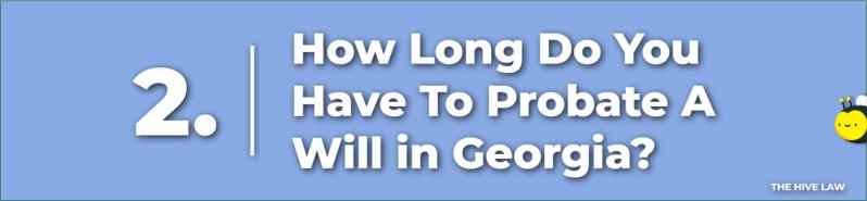 How Long Do You Have To Probate A Will in Georgia - How To File A Will In Georgia - Probating A Will In Georgia