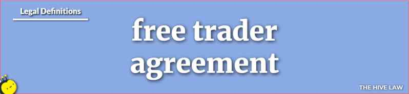 Free Trader Agreement - Free Trader Agreement NC - What Is A Free Trader Agreement - Free Trader Agreement North Carolina