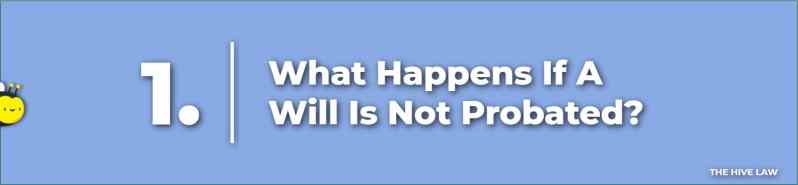 What Happens If A Will Is Not Probated - What If The Executor Does Not Probate The Will - Does A Will Have To Be Probated