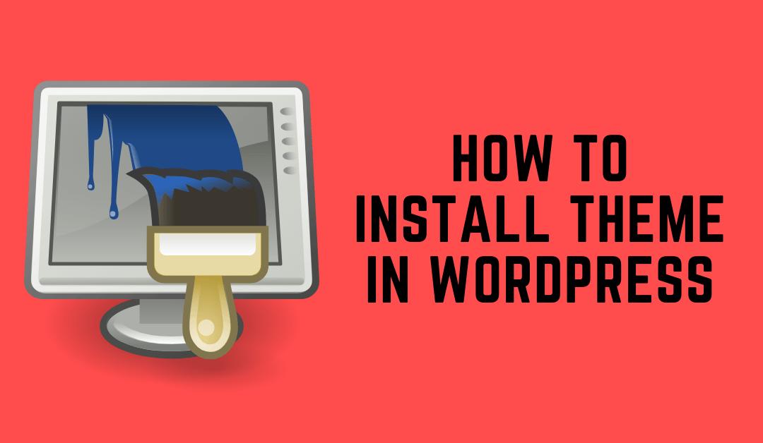 How to Install WordPress Theme