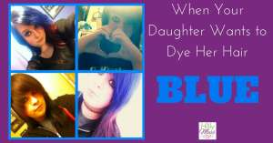 When Your Daughter Wants to Dye Her Hair Blue