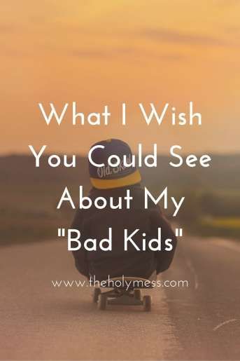 """What I Wish You Could See About My """"Bad"""" Kids"""