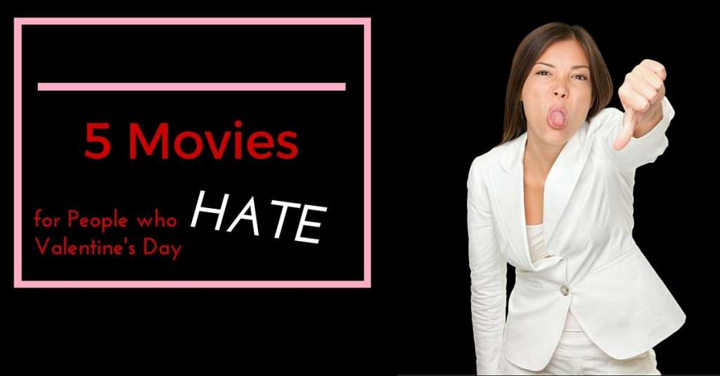 5 Movies for People Who Hate Valentine's Day|The Holy Mess