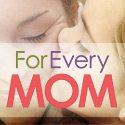 For Every Mom: Inspiration For Moms