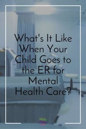 What It's Like When Your Child Goes to the Hospital for Mental Health Care The Holy Mess