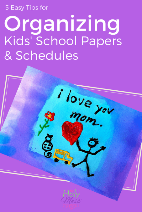 5 Easy Tips for Organizing Kids School Papers and Schedules|The Holy Mess