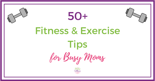 50+ Fitness and Exercise Tips for Busy Moms