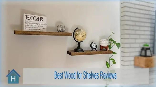 Best Wood for Shelves Reviews