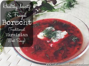 Healthy, Hearty & Frugal Borscht (Traditional Ukrainian Beet Soup)