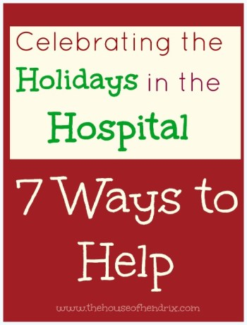 Celebrating the Holidays in the Hospital - 7 Ways you can help