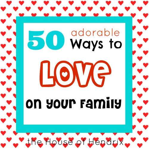 Absolutely LOVE these ides on fun ways to love on your family. \the House of Hendrix