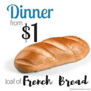 Meals from a $1 loaf of French bread