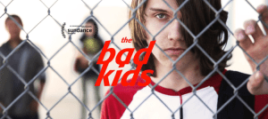 """THE BAD KIDS """"The Bad Kids"""" tells the story of a group of teachers at a school for struggling students in an impoverished community in the Mojave Desert."""