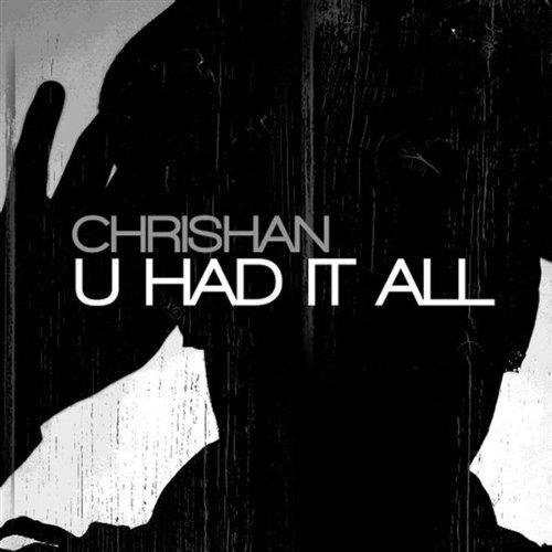 Chrishan U Had It All