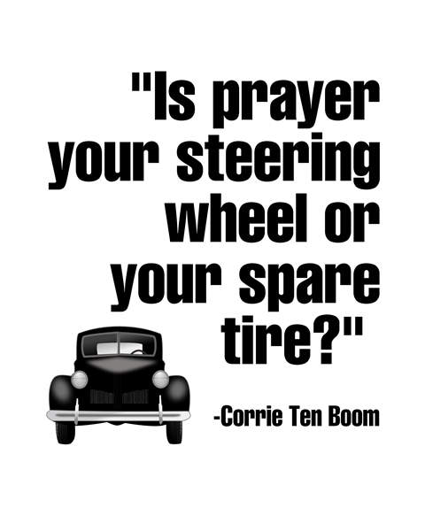 """Is prayer your steering wheel or your spare tire"