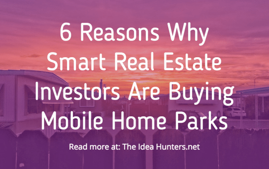 6 Reasons Why Smart Real Estate Investors Are Buying Mobile Home Parks