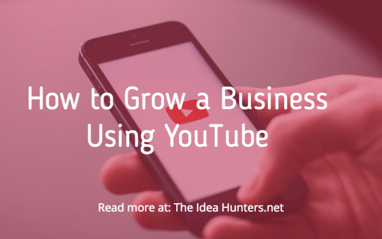 How to Grow a Business Using YouTube