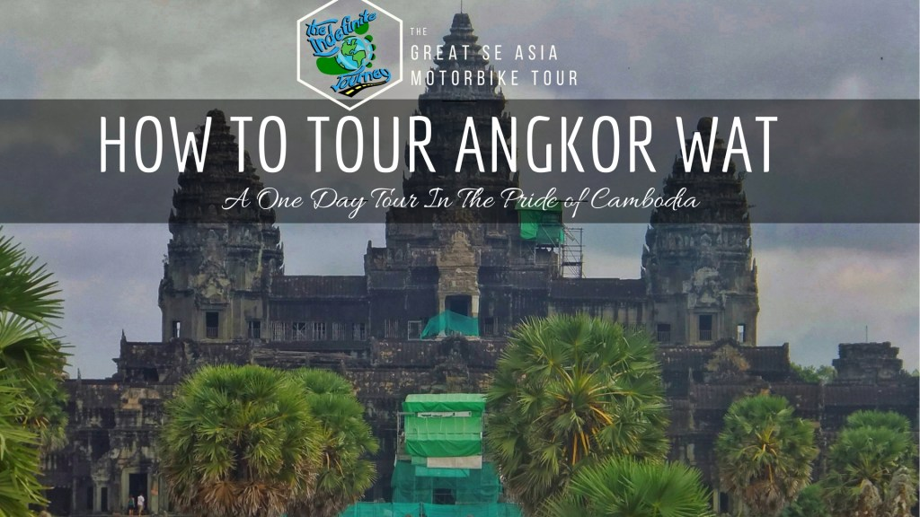 How to Tour Angkor Wat - A One Day Tour In The Pride of Cambodia