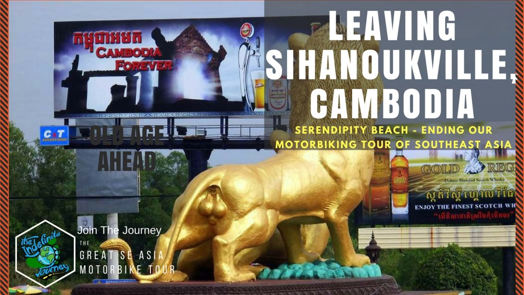 Leaving Sihanoukville, Cambodia and Serendipity Beach - Ending Our Motorbiking Tour of Southeast Asia
