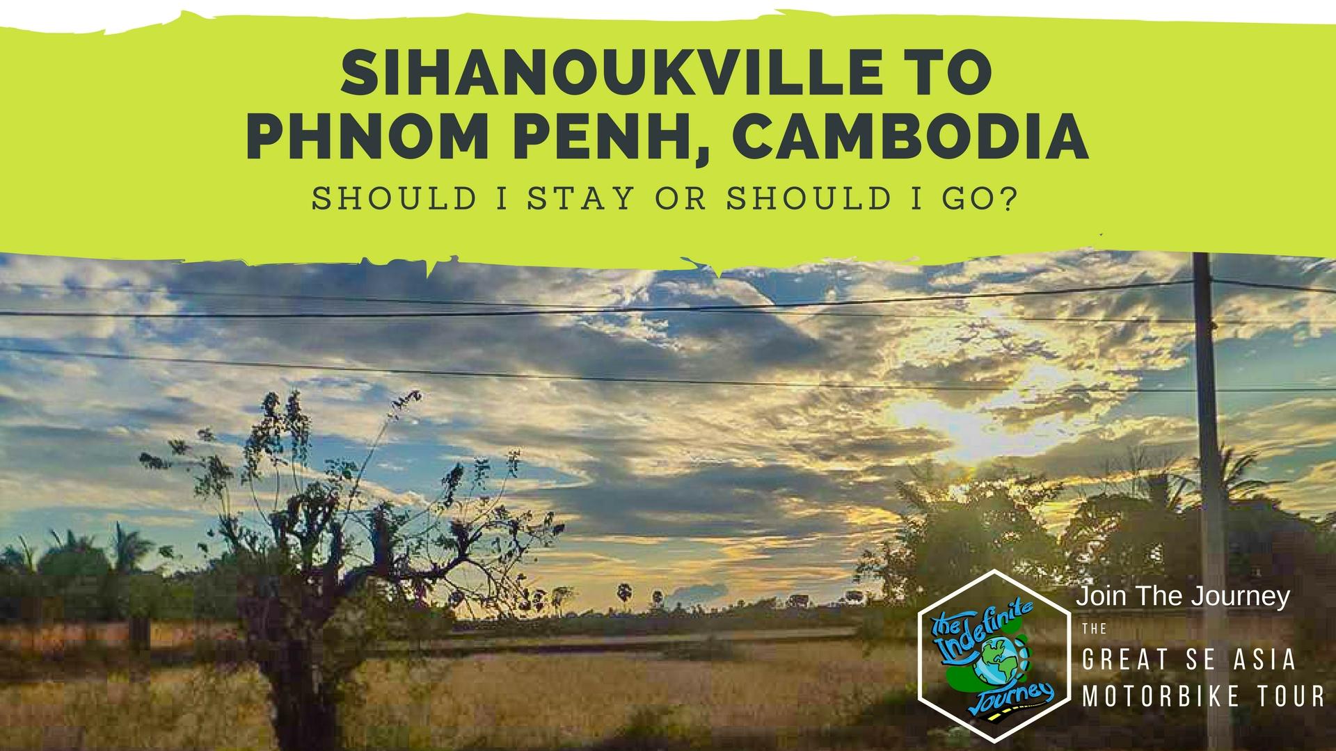 Sihanoukville to Phnom Penh, Cambodia - Should I Stay or Should I Go_