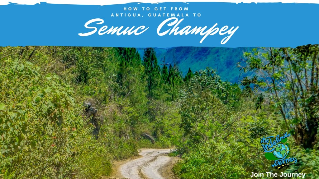 How to Get From Antigua, Guatemala to Semuc Champey