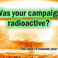 Was your campaign radioactive?