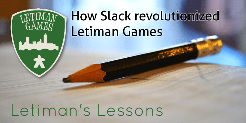 Lesson #16 - How Slack has revolutionized Letiman Games