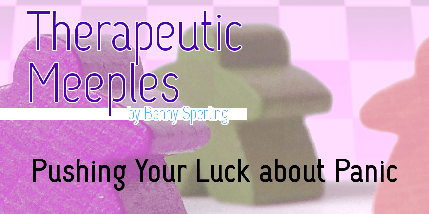 Therapeutic Meeples: Pushing Your Luck about Panic