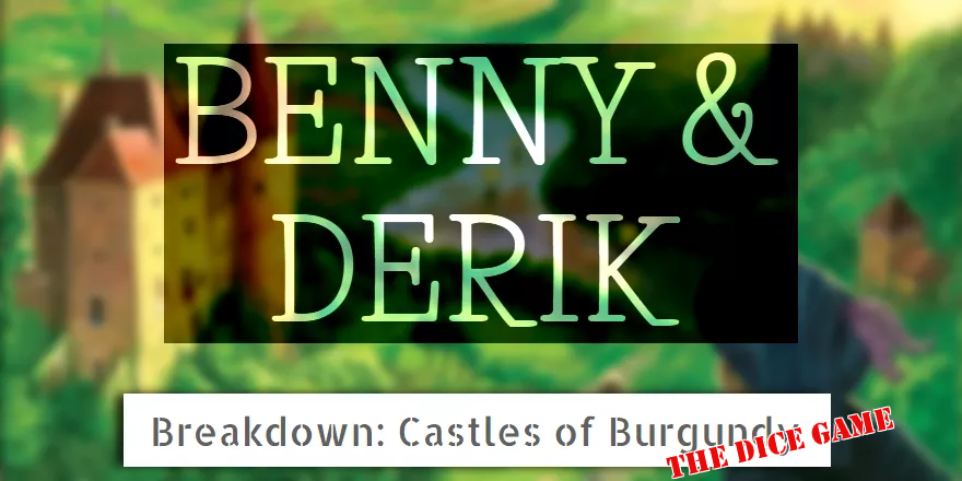 Benny and Derik Break It Down: Castles of Burgundy: The Dice Game a Review