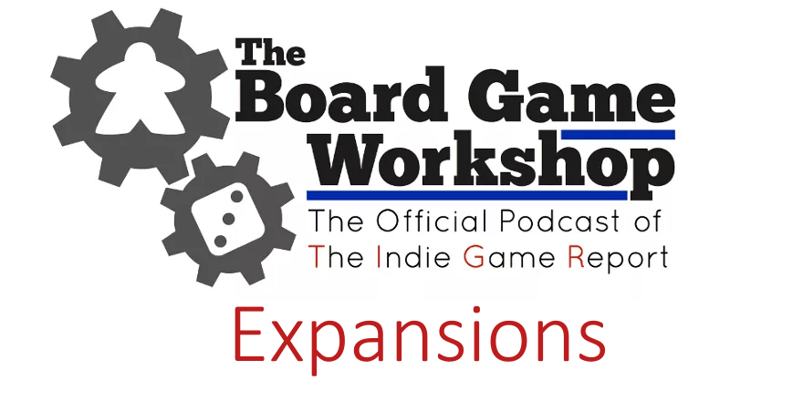 The Board Game Workshop: Expansions (episode 25)