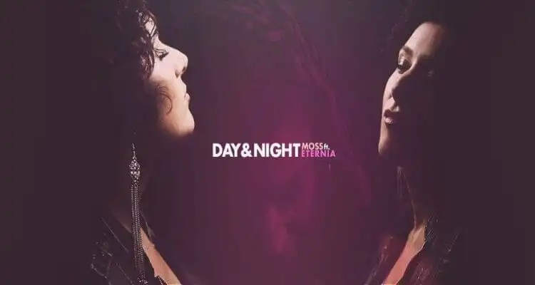 MoSS ft. Eternia | DAY & NIGHT
